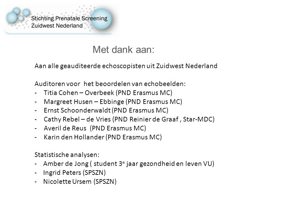 Met dank aan: Aan alle geauditeerde echoscopisten uit Zuidwest Nederland. Auditoren voor het beoordelen van echobeelden: