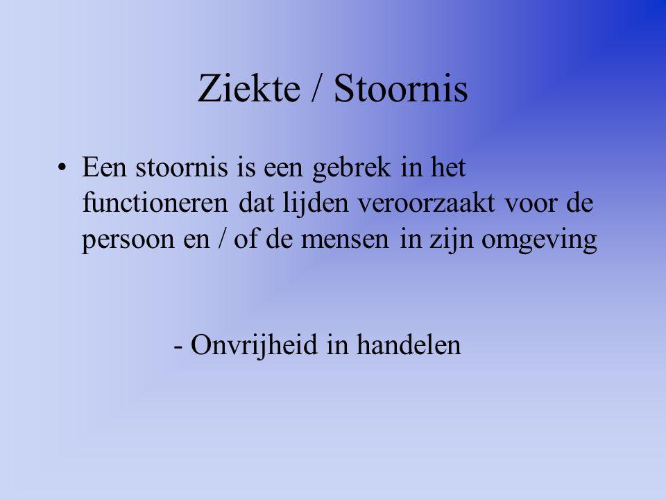 Ziekte / Stoornis Een stoornis is een gebrek in het functioneren dat lijden veroorzaakt voor de persoon en / of de mensen in zijn omgeving.