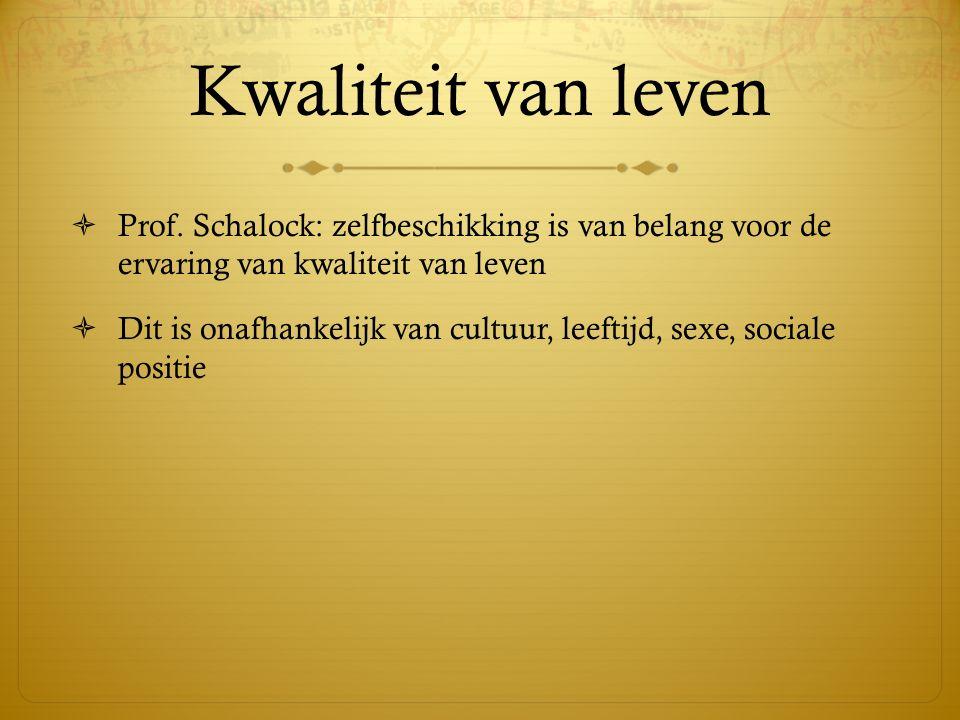 Kwaliteit van leven Prof. Schalock: zelfbeschikking is van belang voor de ervaring van kwaliteit van leven.