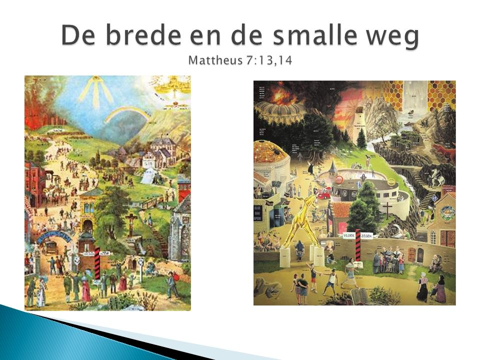 De brede en de smalle weg Mattheus 7:13,14