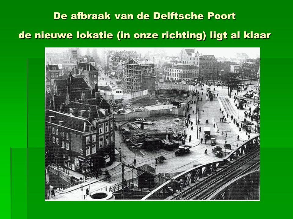 De afbraak van de Delftsche Poort de nieuwe lokatie (in onze richting) ligt al klaar