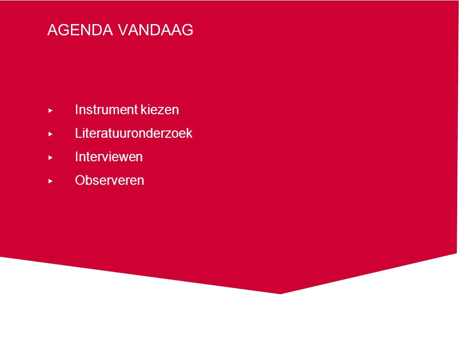 Agenda vandaag Instrument kiezen Literatuuronderzoek Interviewen