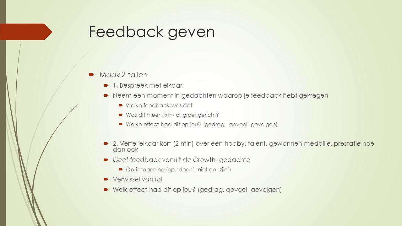 Feedback geven Maak 2-tallen 1. Bespreek met elkaar:
