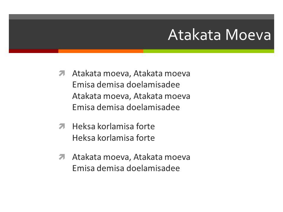Atakata Moeva Atakata moeva, Atakata moeva Emisa demisa doelamisadee Atakata moeva, Atakata moeva Emisa demisa doelamisadee.