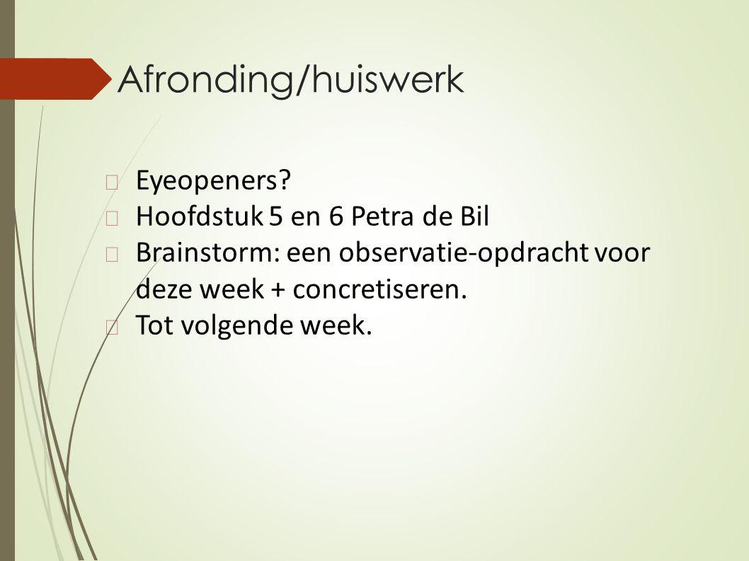 Afronding/huiswerk Eyeopeners Hoofdstuk 5 en 6 Petra de Bil