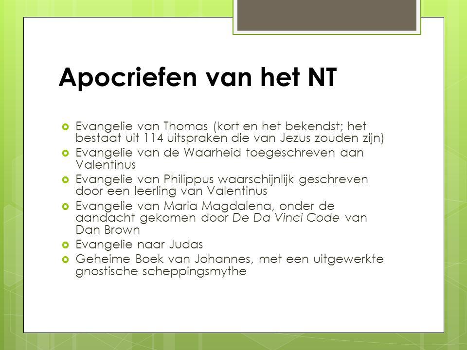 Apocriefen van het NT Evangelie van Thomas (kort en het bekendst; het bestaat uit 114 uitspraken die van Jezus zouden zijn)