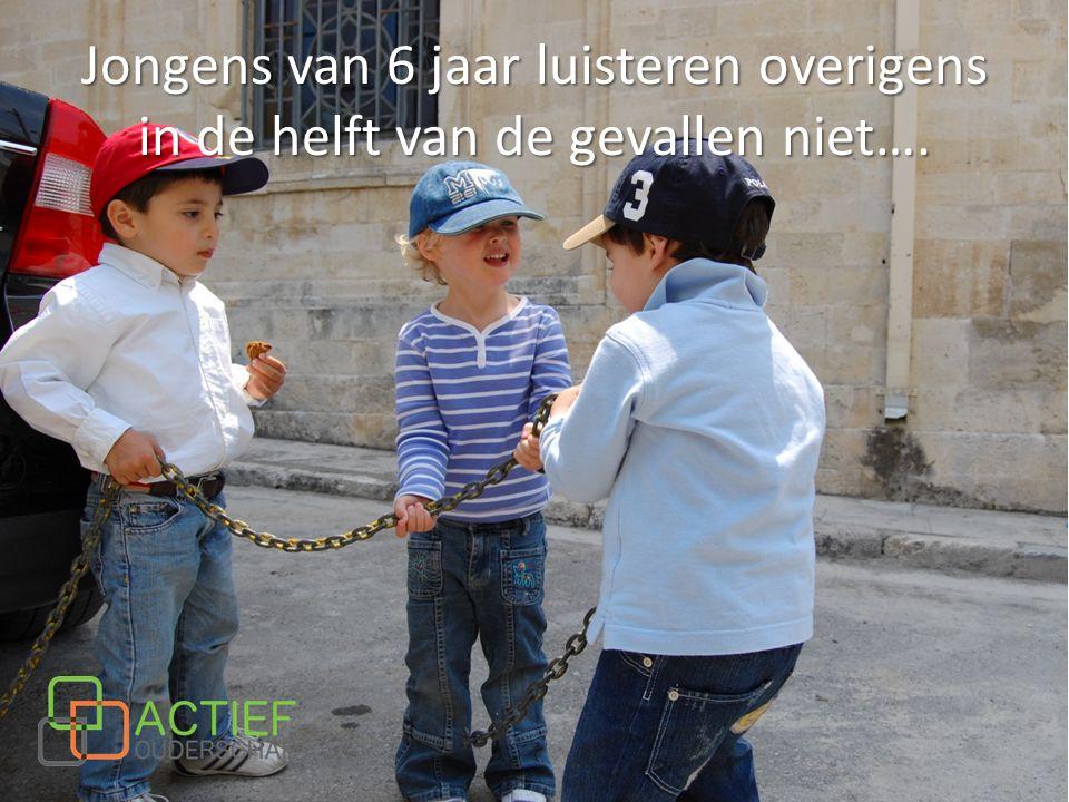 Jongens van 6 jaar luisteren overigens in de helft van de gevallen niet….