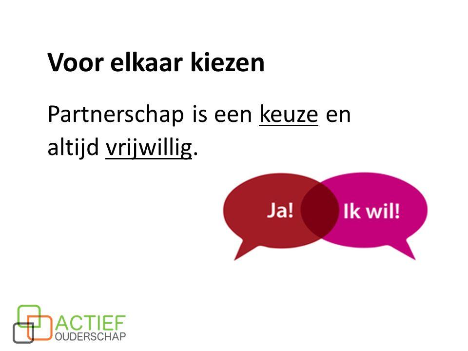 Voor elkaar kiezen Partnerschap is een keuze en altijd vrijwillig.