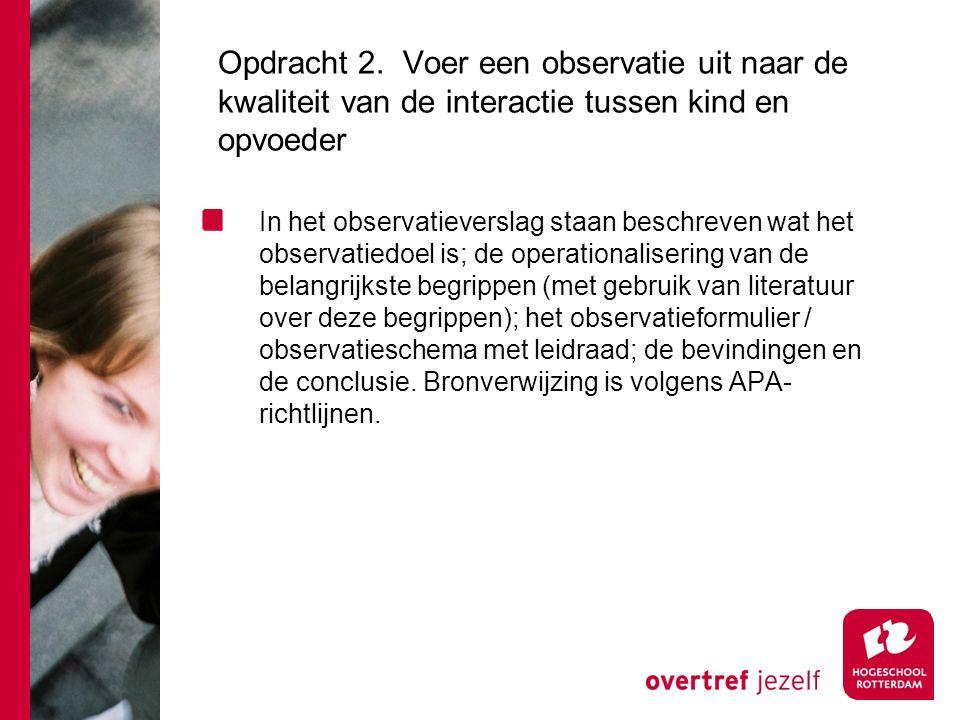 Opdracht 2. Voer een observatie uit naar de kwaliteit van de interactie tussen kind en opvoeder