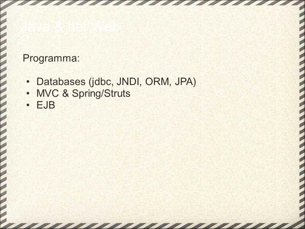 Java & het Web Programma: Databases (jdbc, JNDI, ORM, JPA)