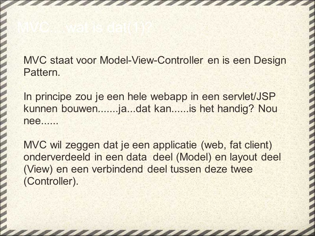 MVC....wat is dat(1) MVC staat voor Model-View-Controller en is een Design Pattern.
