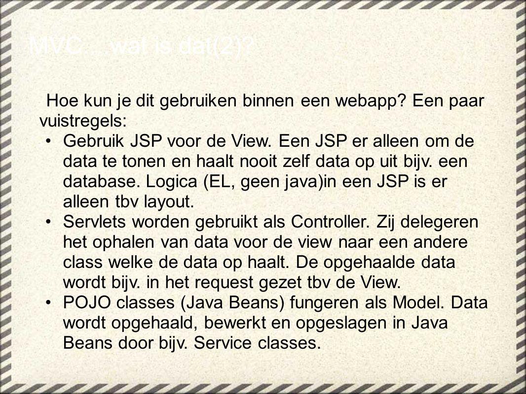 MVC....wat is dat(2) Hoe kun je dit gebruiken binnen een webapp Een paar vuistregels: