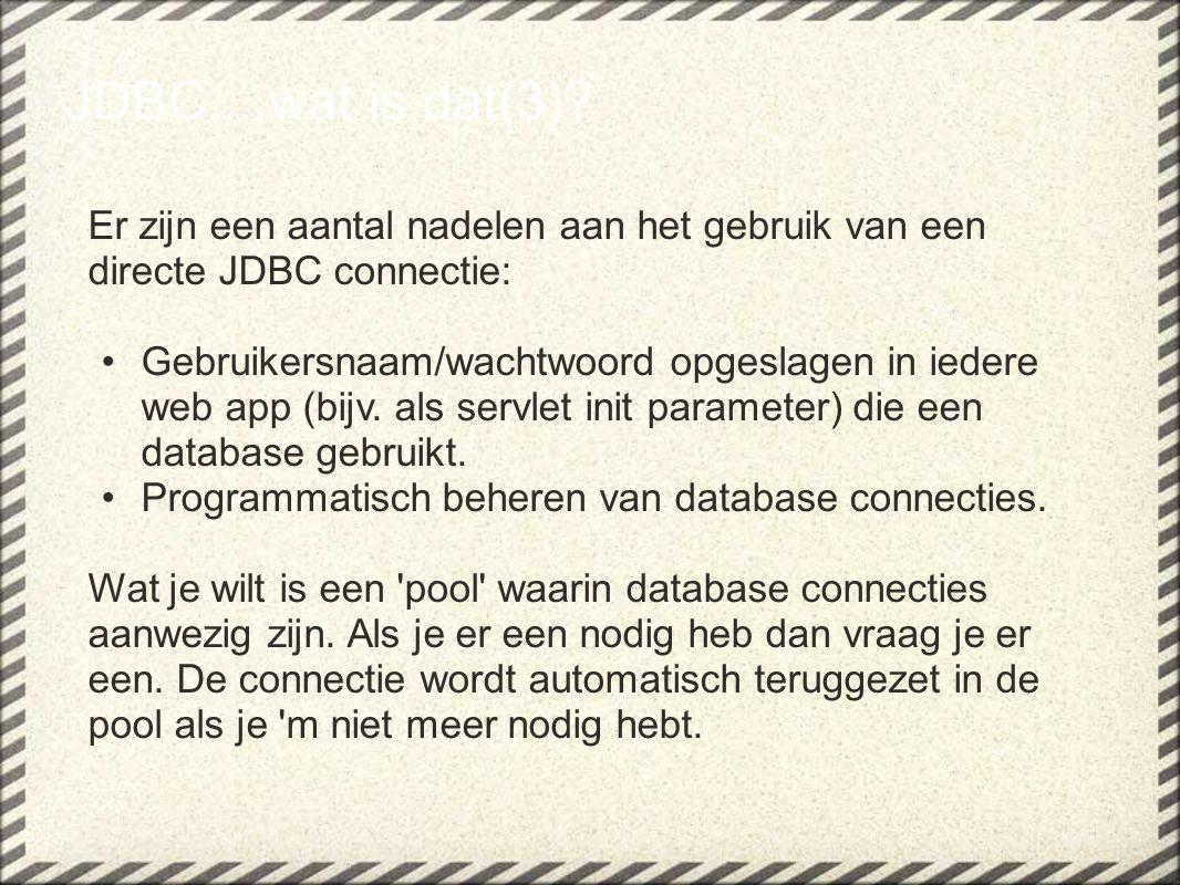 JDBC....wat is dat(3) Er zijn een aantal nadelen aan het gebruik van een directe JDBC connectie: