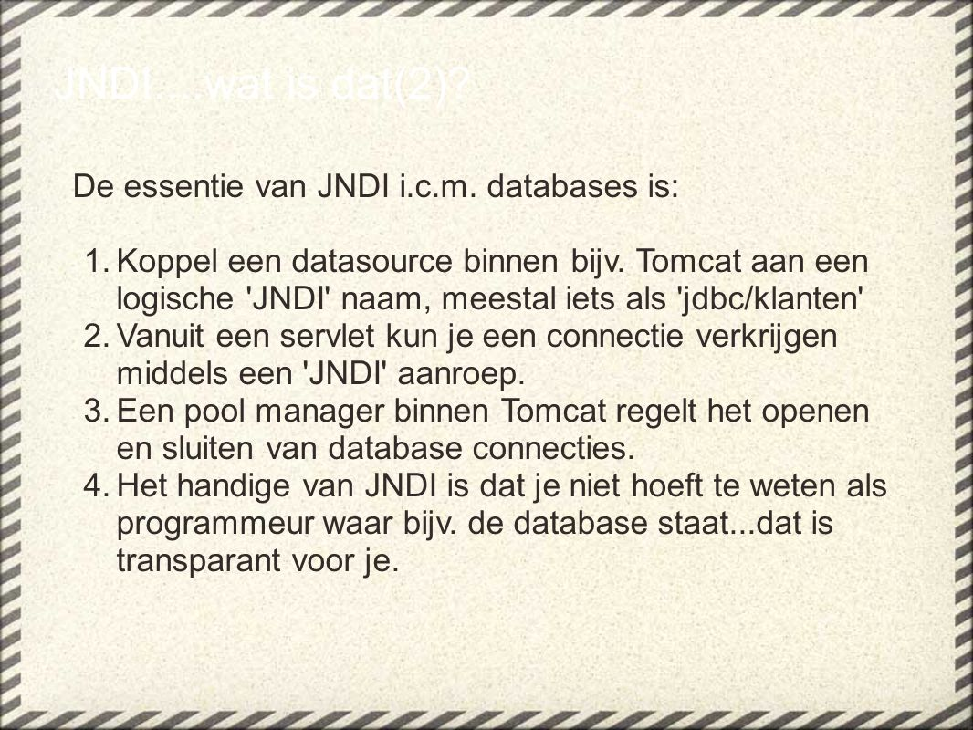 JNDI....wat is dat(2) De essentie van JNDI i.c.m. databases is: