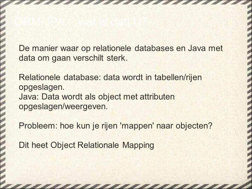 ORM/JPA....wat is dat(1) De manier waar op relationele databases en Java met data om gaan verschilt sterk.