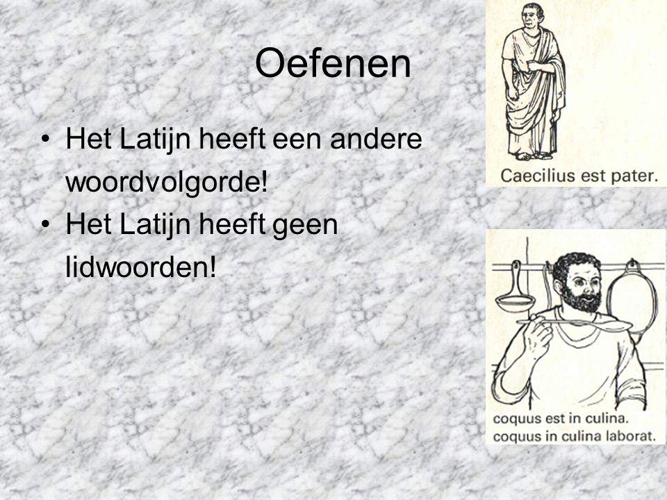Oefenen Het Latijn heeft een andere woordvolgorde!