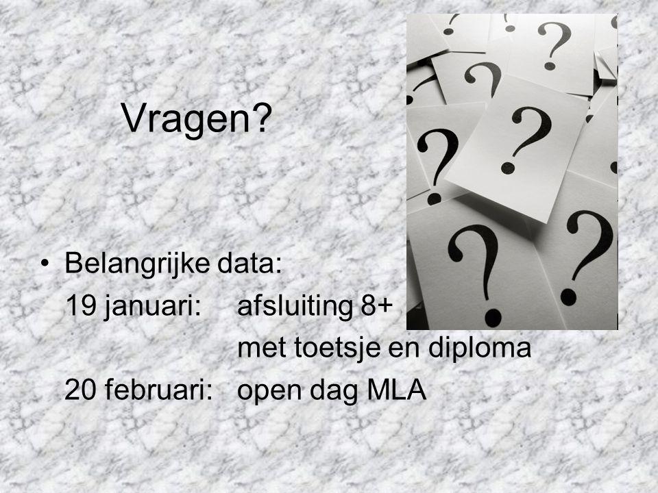 Vragen Belangrijke data: 19 januari: afsluiting 8+