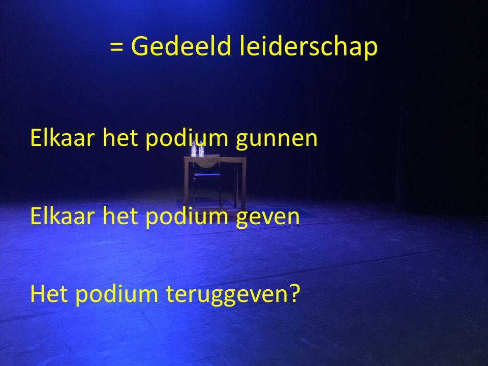 = Gedeeld leiderschap Elkaar het podium gunnen Elkaar het podium geven Het podium teruggeven