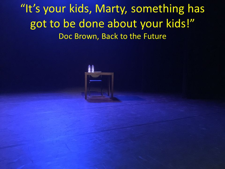 It's your kids, Marty, something has got to be done about your kids