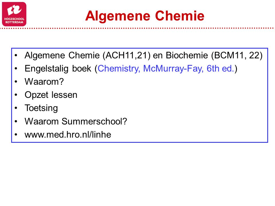 Algemene Chemie Algemene Chemie (ACH11,21) en Biochemie (BCM11, 22)