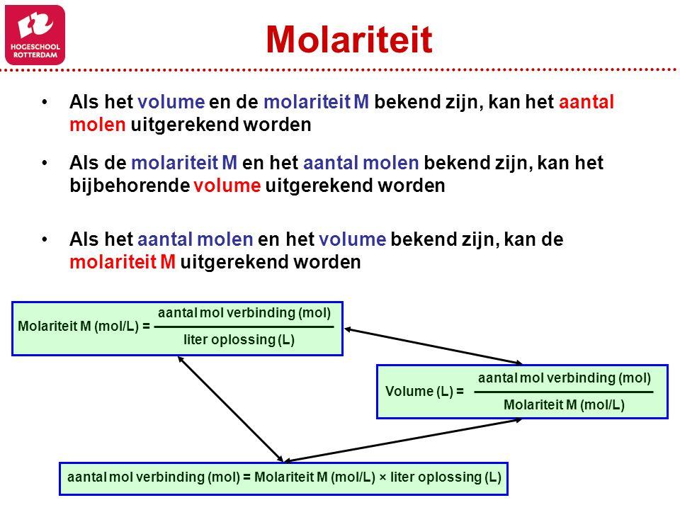 Molariteit Als het volume en de molariteit M bekend zijn, kan het aantal molen uitgerekend worden.