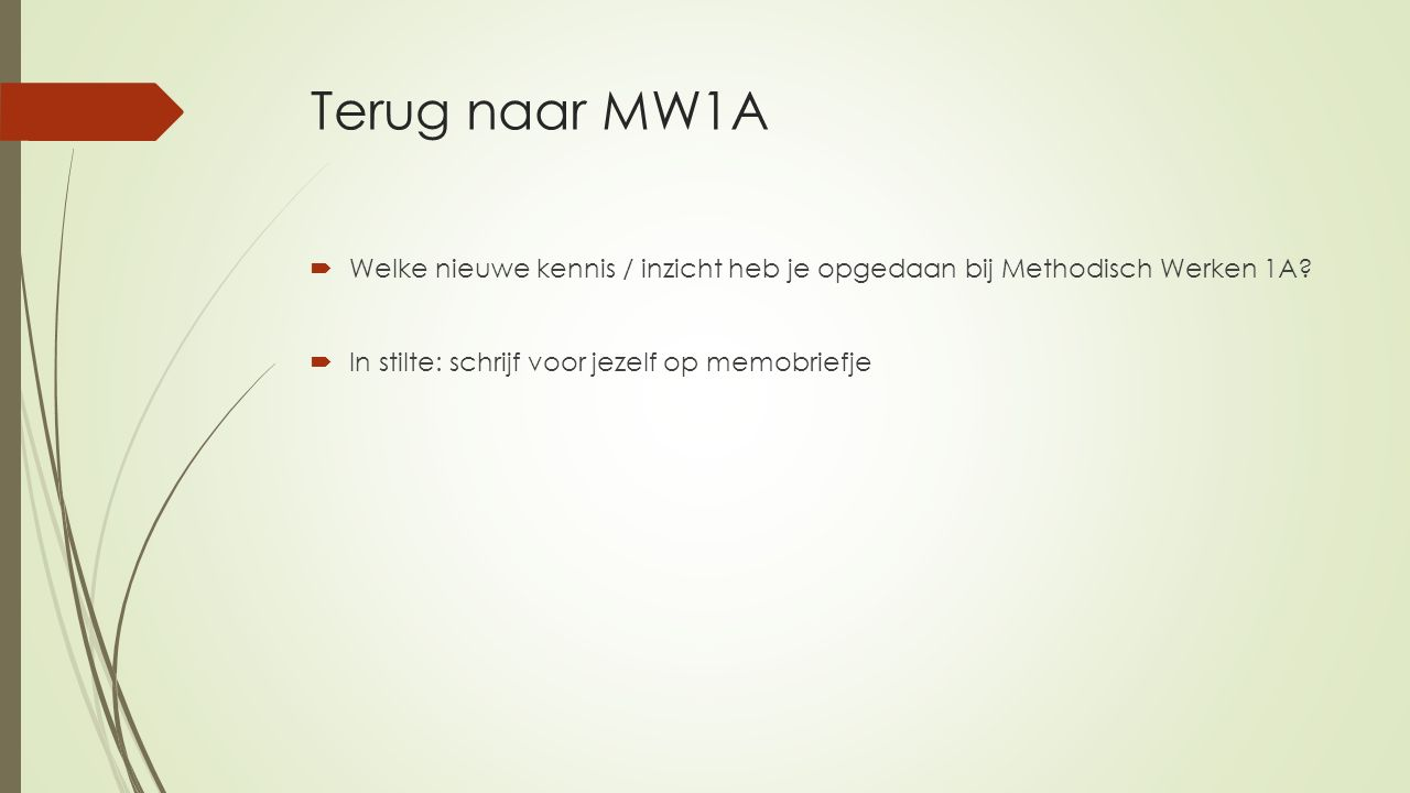 Terug naar MW1A Welke nieuwe kennis / inzicht heb je opgedaan bij Methodisch Werken 1A.