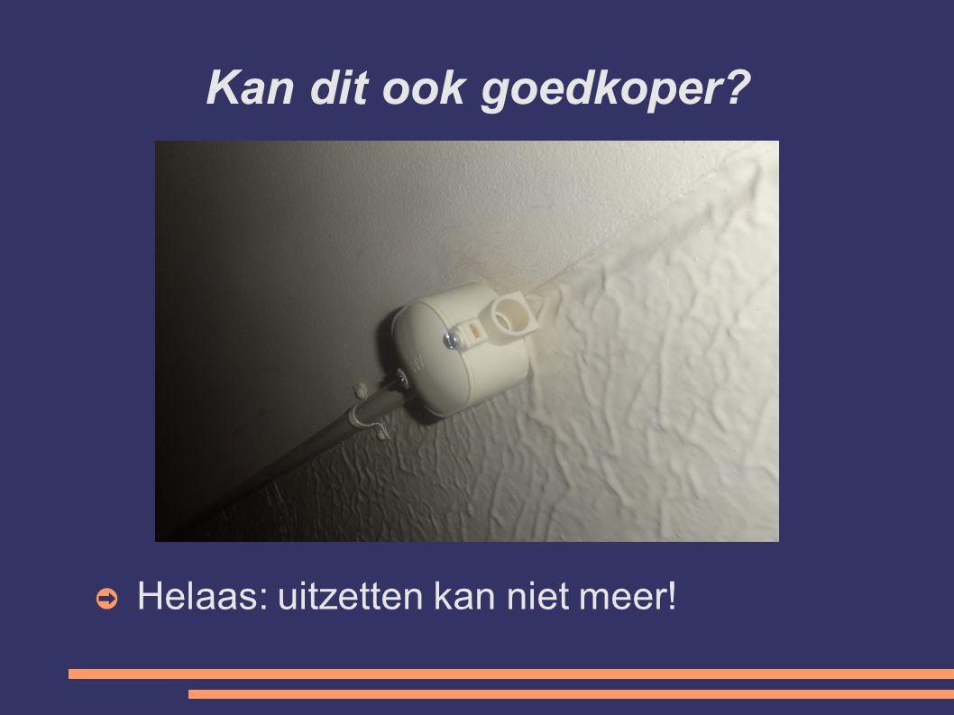 Kan dit ook goedkoper Helaas: uitzetten kan niet meer!