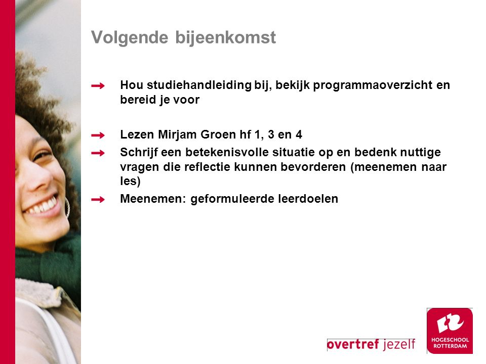 Volgende bijeenkomst Hou studiehandleiding bij, bekijk programmaoverzicht en bereid je voor. Lezen Mirjam Groen hf 1, 3 en 4.