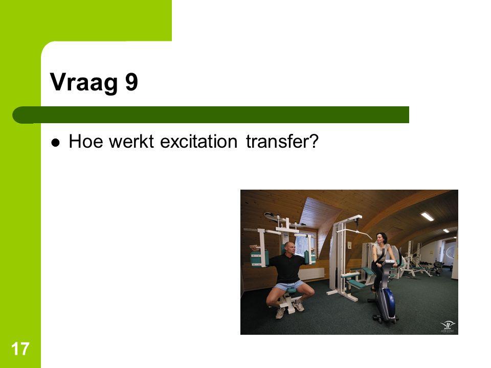 Vraag 9 Hoe werkt excitation transfer