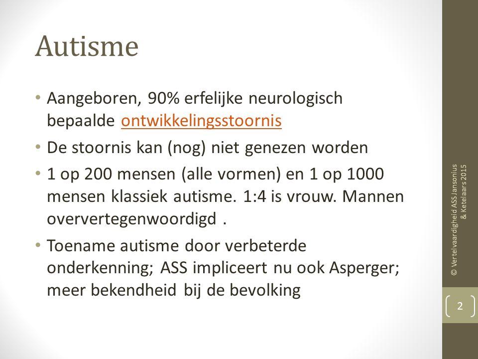 Autisme Aangeboren, 90% erfelijke neurologisch bepaalde ontwikkelingsstoornis De stoornis kan (nog) niet genezen worden.
