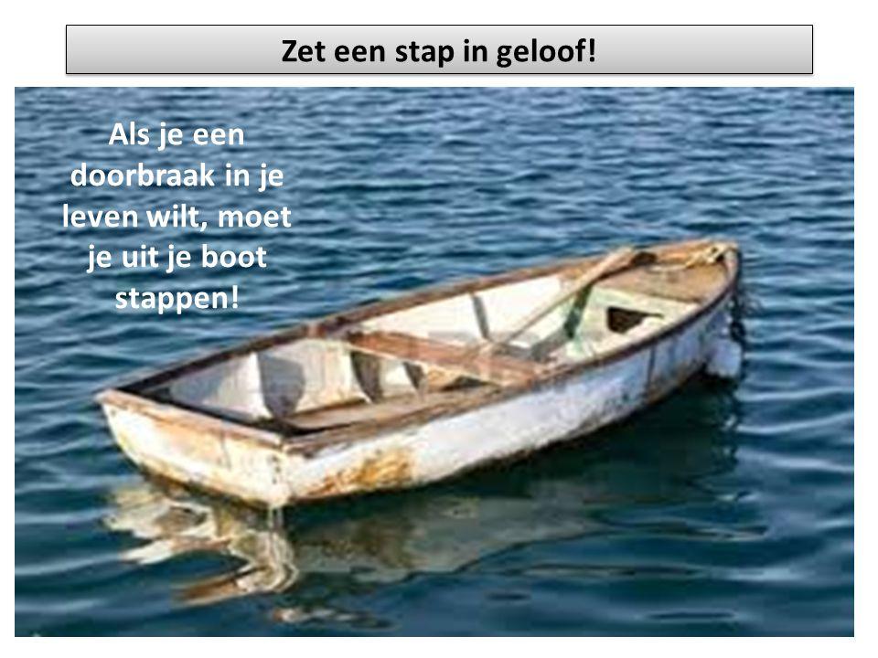 Als je een doorbraak in je leven wilt, moet je uit je boot stappen!
