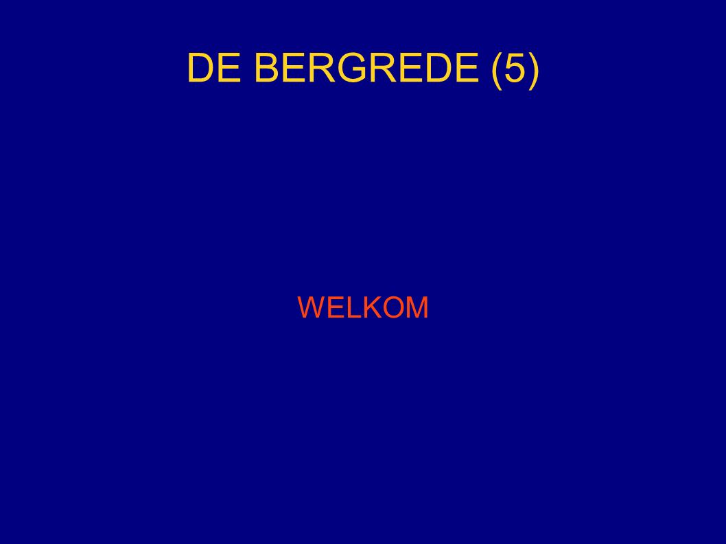 DE BERGREDE (5) WELKOM