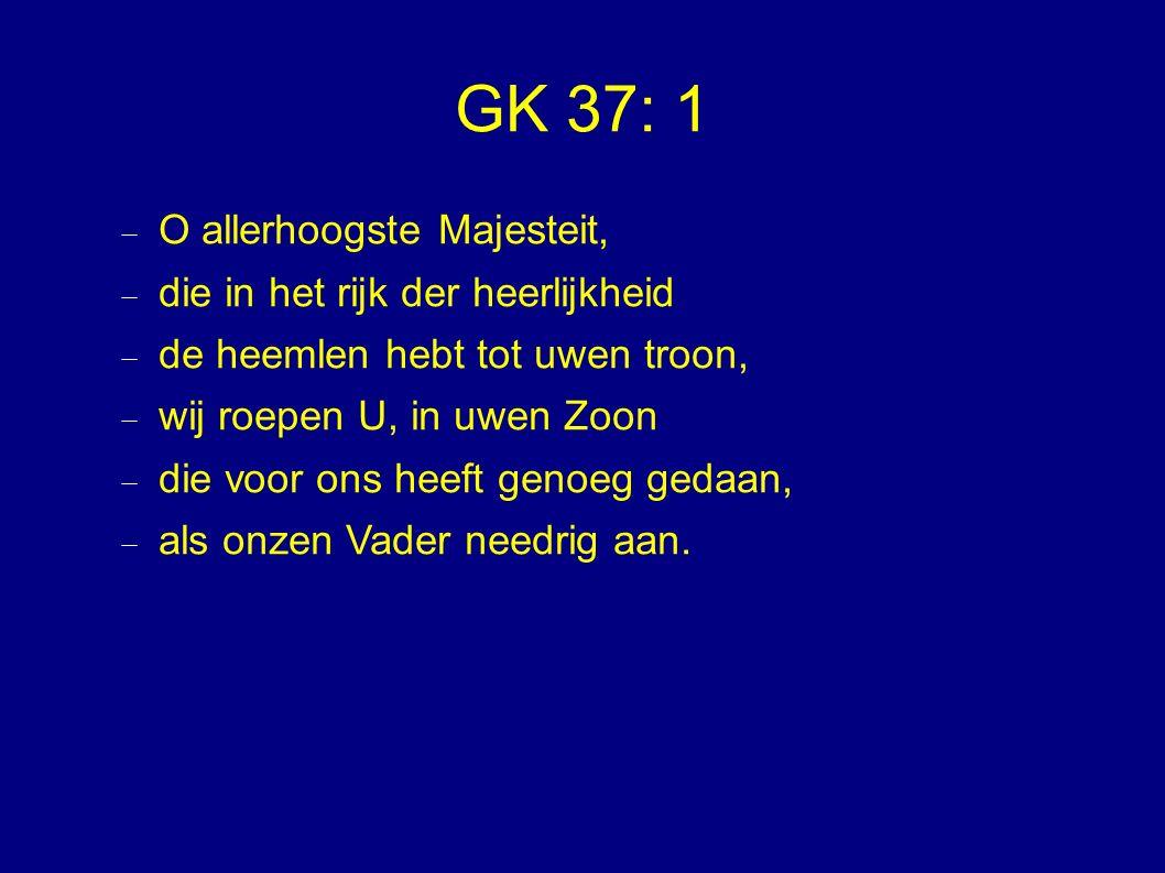 GK 37: 1 O allerhoogste Majesteit, die in het rijk der heerlijkheid