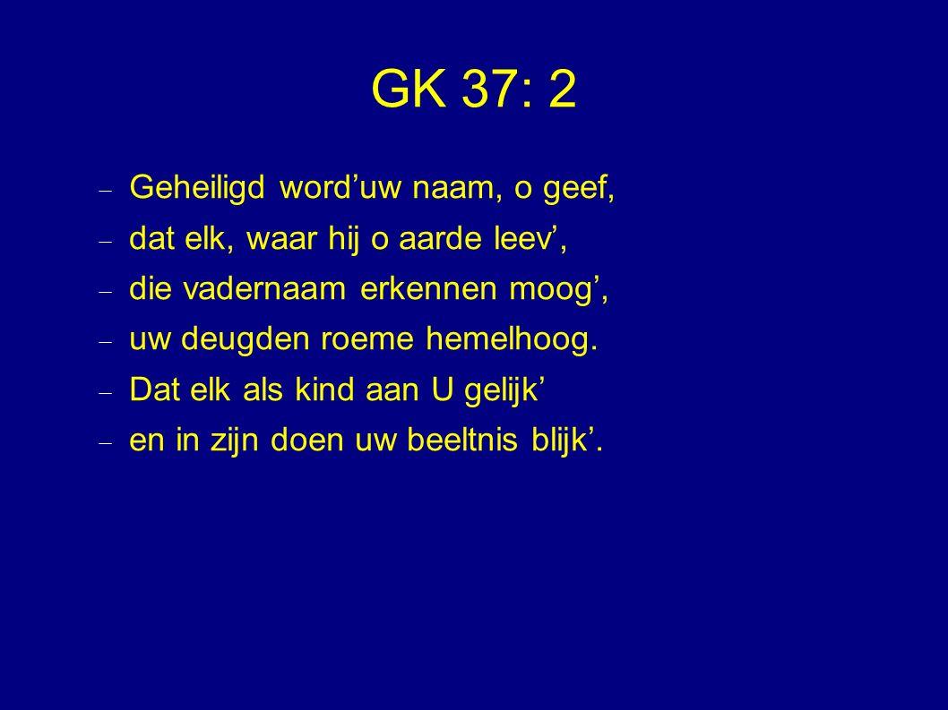 GK 37: 2 Geheiligd word'uw naam, o geef,