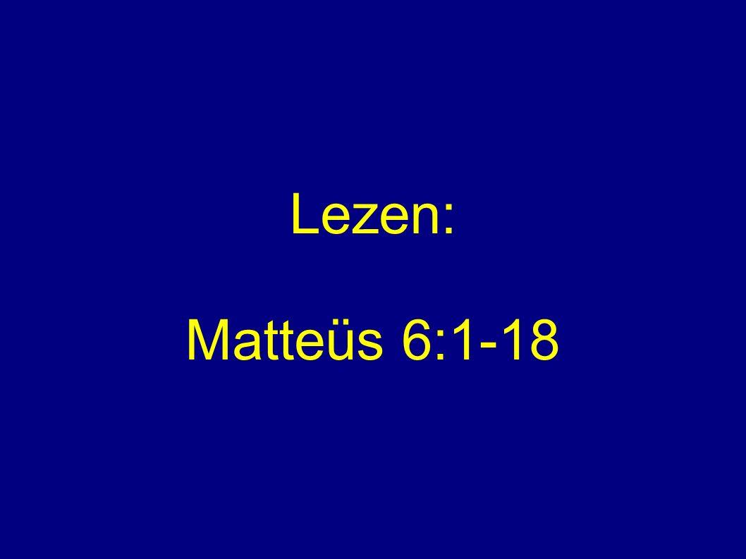 Lezen: Matteüs 6:1-18