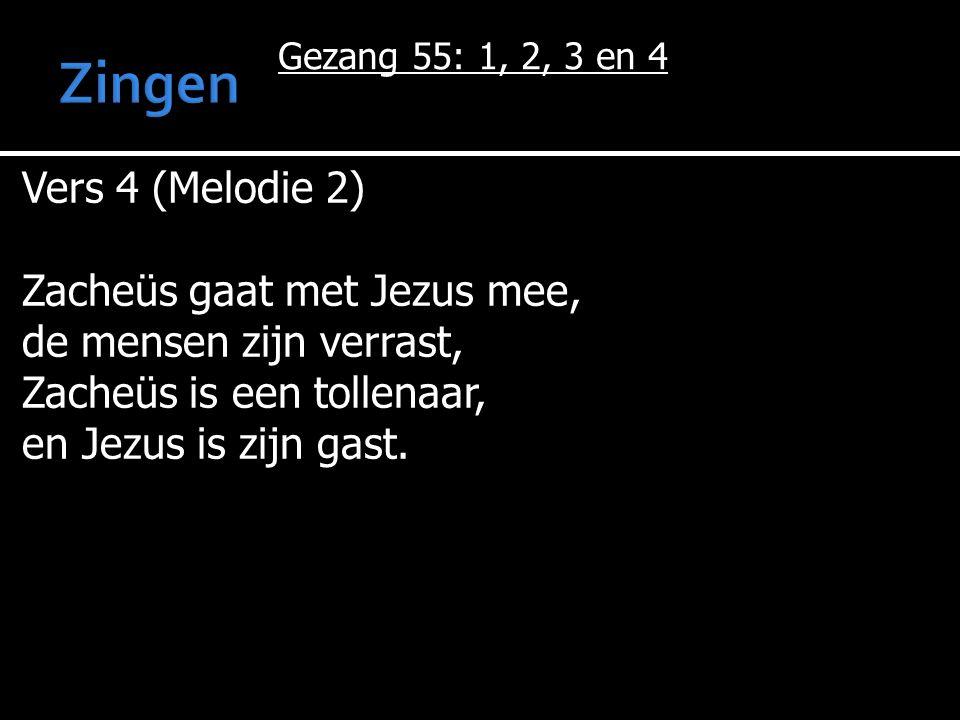 Zingen Vers 4 (Melodie 2) Zacheüs gaat met Jezus mee,