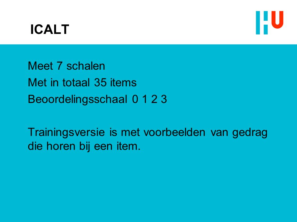 ICALT Meet 7 schalen Met in totaal 35 items Beoordelingsschaal 0 1 2 3 Trainingsversie is met voorbeelden van gedrag die horen bij een item.