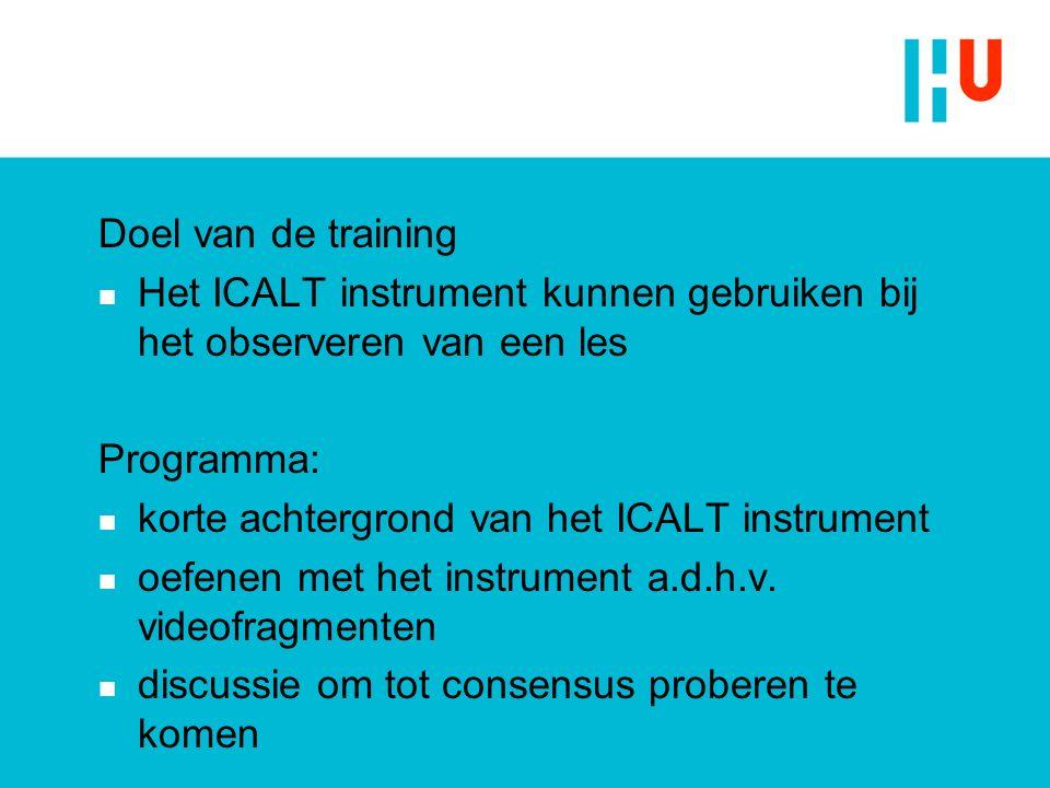 Doel van de training Het ICALT instrument kunnen gebruiken bij het observeren van een les. Programma: