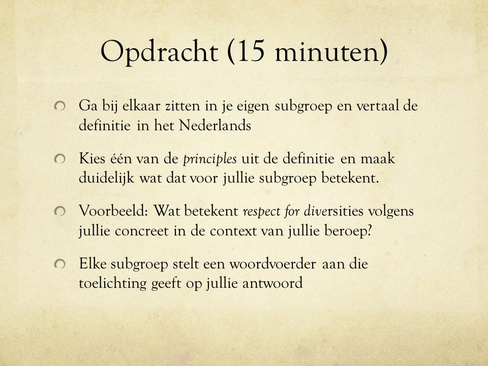 Opdracht (15 minuten) Ga bij elkaar zitten in je eigen subgroep en vertaal de definitie in het Nederlands.