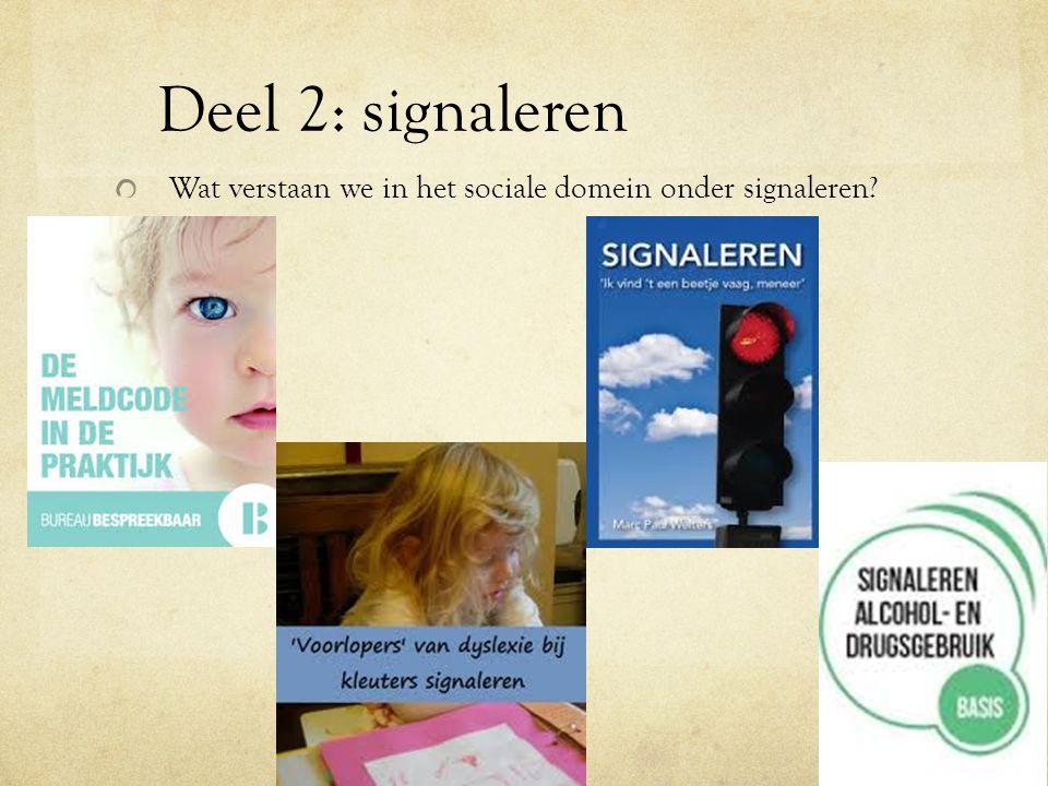 Deel 2: signaleren Wat verstaan we in het sociale domein onder signaleren Signaleren: