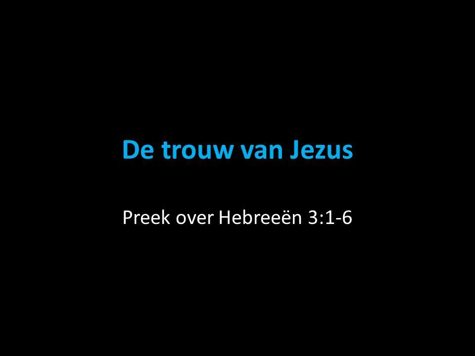 De trouw van Jezus Preek over Hebreeën 3:1-6
