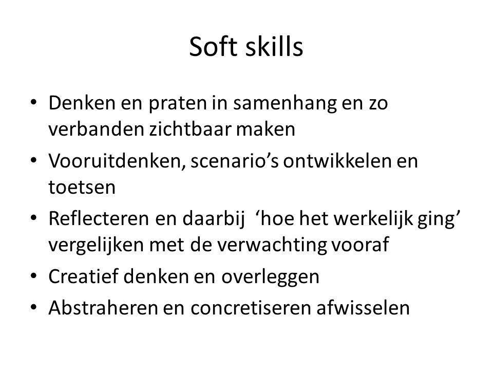 Soft skills Denken en praten in samenhang en zo verbanden zichtbaar maken. Vooruitdenken, scenario's ontwikkelen en toetsen.