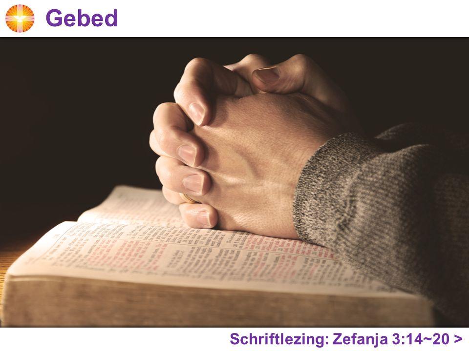 Gebed Schriftlezing: Zefanja 3:14~20 >