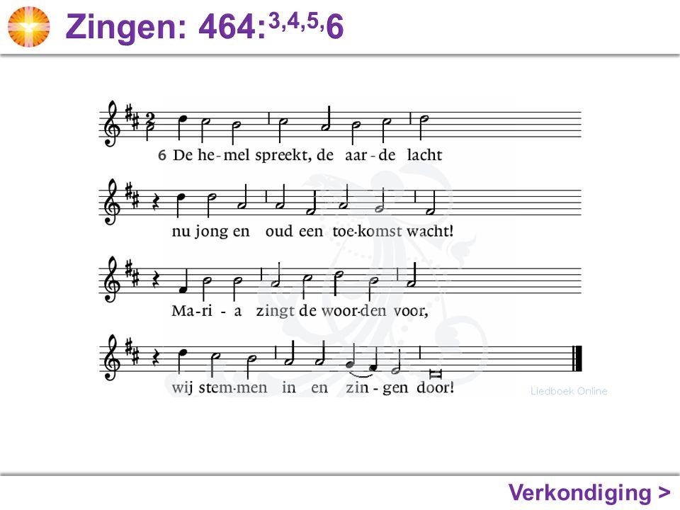 Zingen: 464:3,4,5,6 Verkondiging >