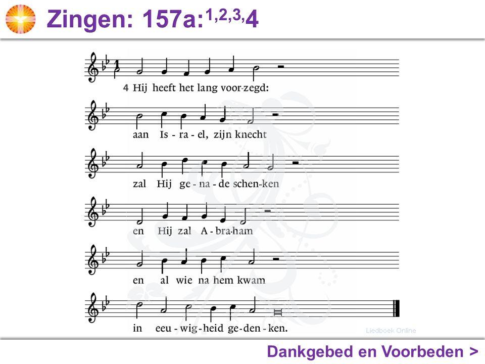 Zingen: 157a:1,2,3,4 Dankgebed en Voorbeden >