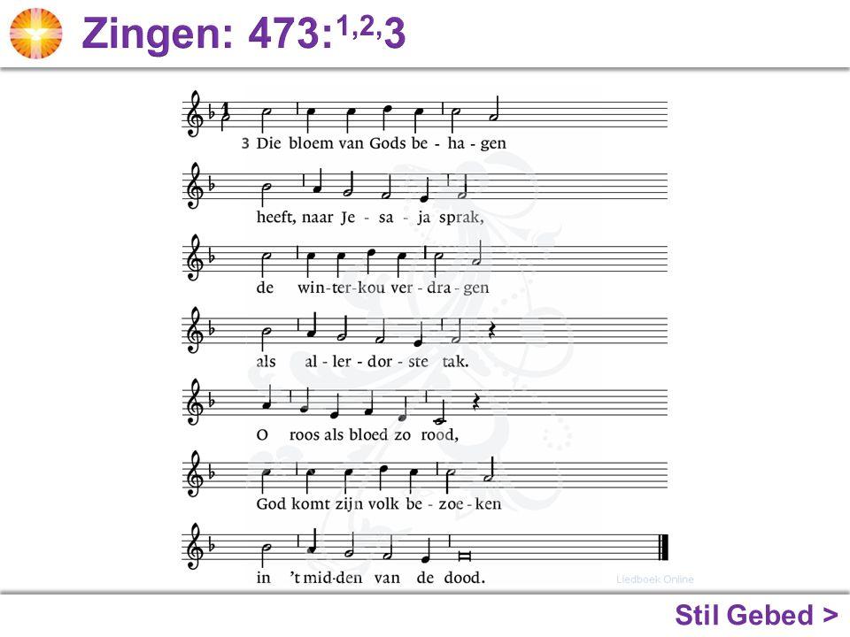 Zingen: 473:1,2,3 Stil Gebed >