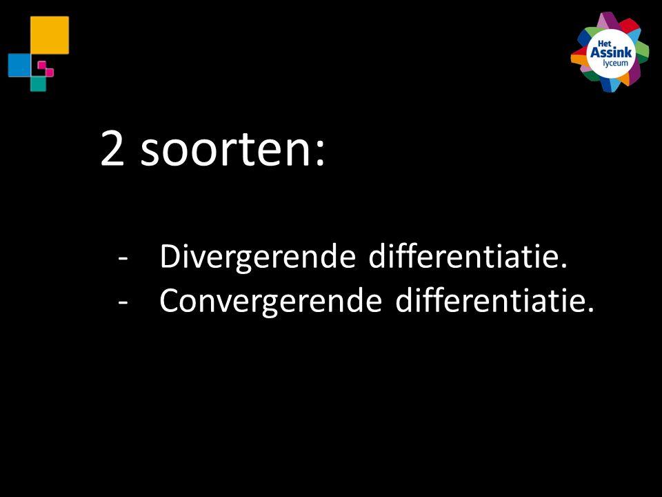 2 soorten: Divergerende differentiatie. Convergerende differentiatie.