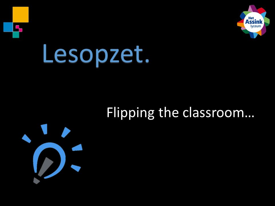 Lesopzet. Flipping the classroom…