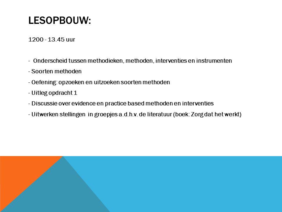 Lesopbouw: 1200 - 13.45 uur. - Onderscheid tussen methodieken, methoden, interventies en instrumenten.