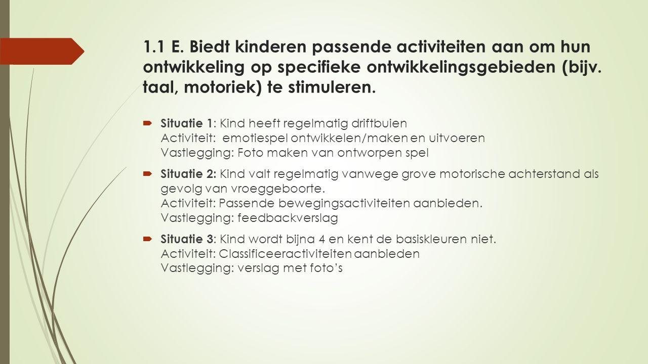 1.1 E. Biedt kinderen passende activiteiten aan om hun ontwikkeling op specifieke ontwikkelingsgebieden (bijv. taal, motoriek) te stimuleren.